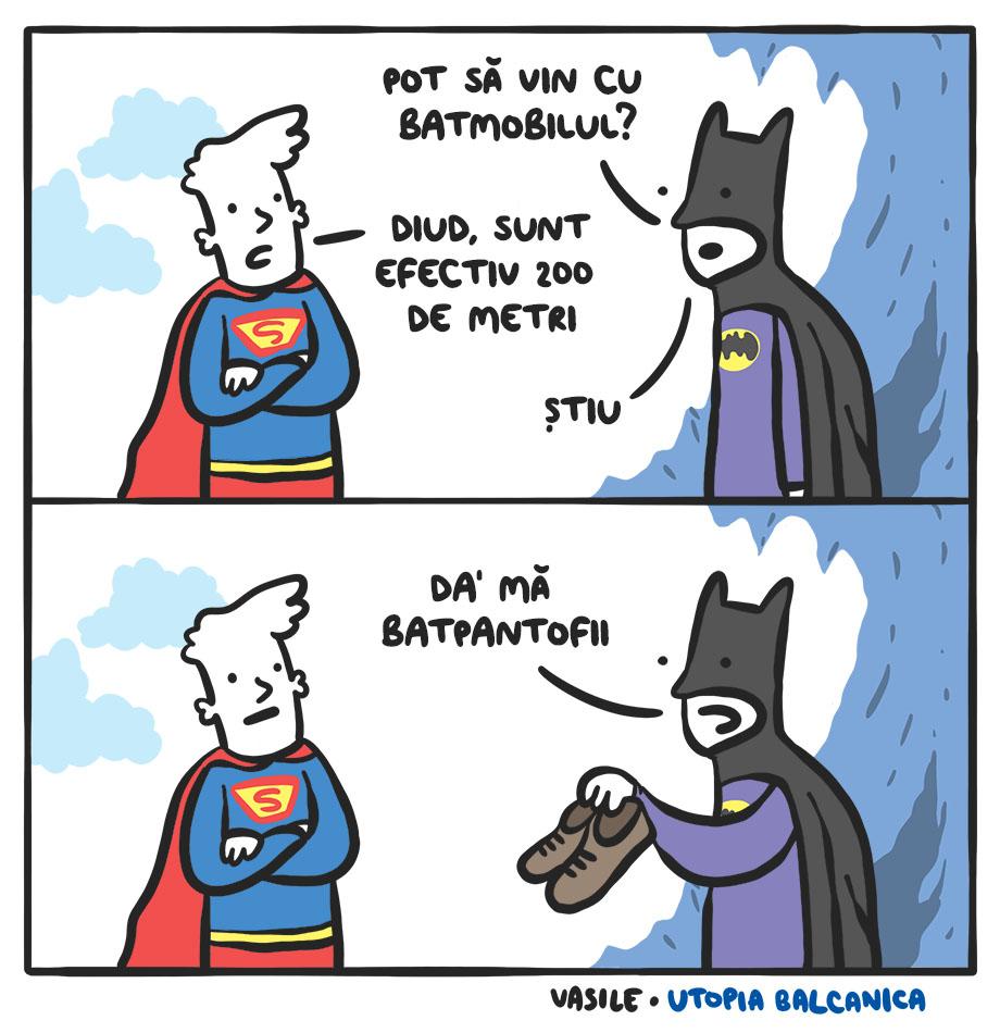 """1. Batman: """"Pot să vin cu batmobilul?"""" Superman: """"Diud, sunt efectiv 200 de metri"""" Batman: """"Ştiu..."""" 2. Batman cu o pereche de tenişi: """"Da' mă batpantofii!"""""""