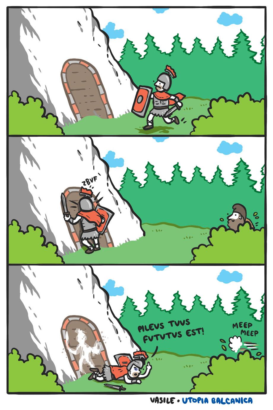 """1. Romanu' aleargă spre tunel. 2. Romanu' se izbeşte de tunelul care e de fapt pictat pe stâncă. Dacul scoate capul din tufiş. 3. Romanul, pe jos: """"Pileus tuus fututus est!"""" Dacul dispare: """"meep meep"""""""